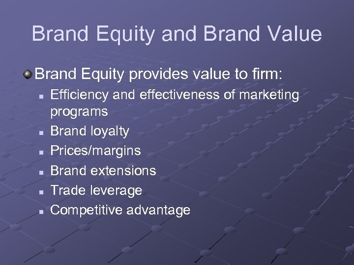 Brand Equity and Brand Value Brand Equity provides value to firm: n n n