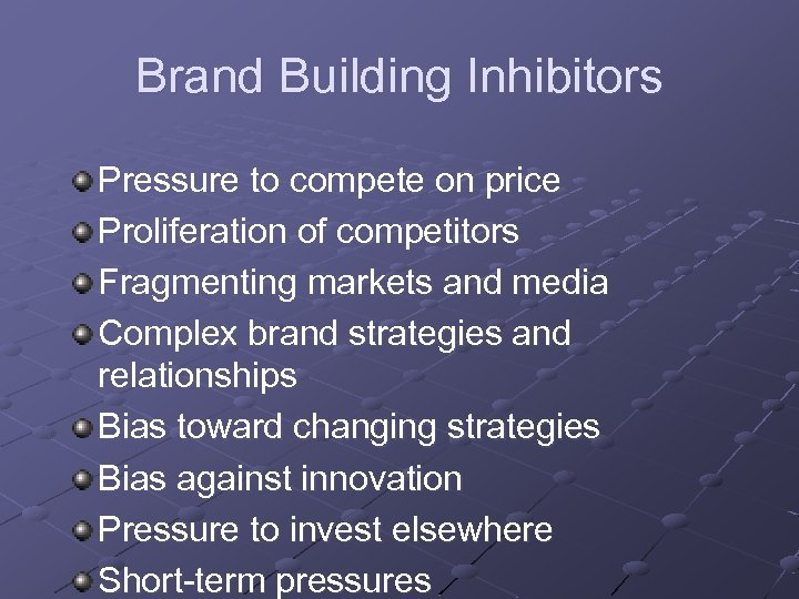 Brand Building Inhibitors Pressure to compete on price Proliferation of competitors Fragmenting markets and