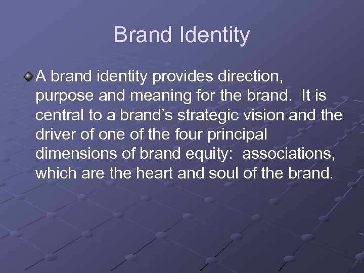 Brand Identity A brand identity provides direction, purpose and meaning for the brand. It