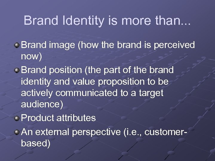 Brand Identity is more than. . . Brand image (how the brand is perceived