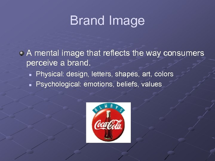 Brand Image A mental image that reflects the way consumers perceive a brand. n