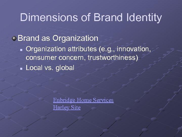 Dimensions of Brand Identity Brand as Organization n n Organization attributes (e. g. ,
