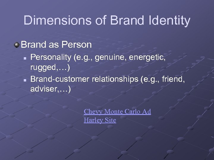 Dimensions of Brand Identity Brand as Person n n Personality (e. g. , genuine,