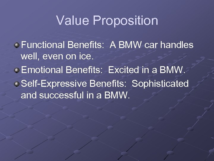 Value Proposition Functional Benefits: A BMW car handles well, even on ice. Emotional Benefits: