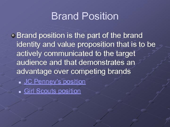 Brand Position Brand position is the part of the brand identity and value proposition
