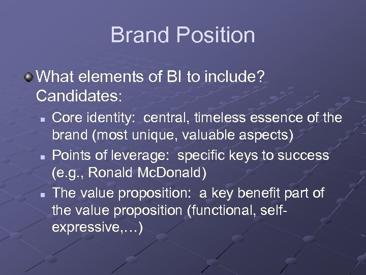 Brand Position What elements of BI to include? Candidates: n n n Core identity: