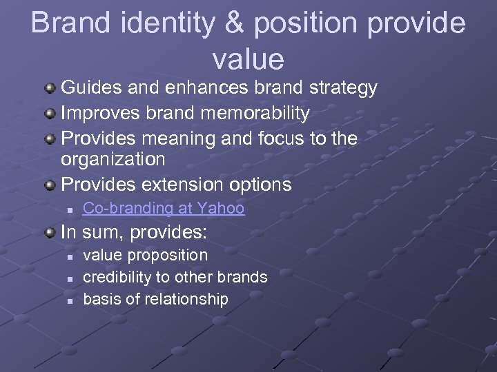 Brand identity & position provide value Guides and enhances brand strategy Improves brand memorability