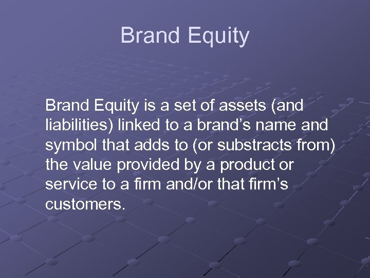 Brand Equity is a set of assets (and liabilities) linked to a brand's name