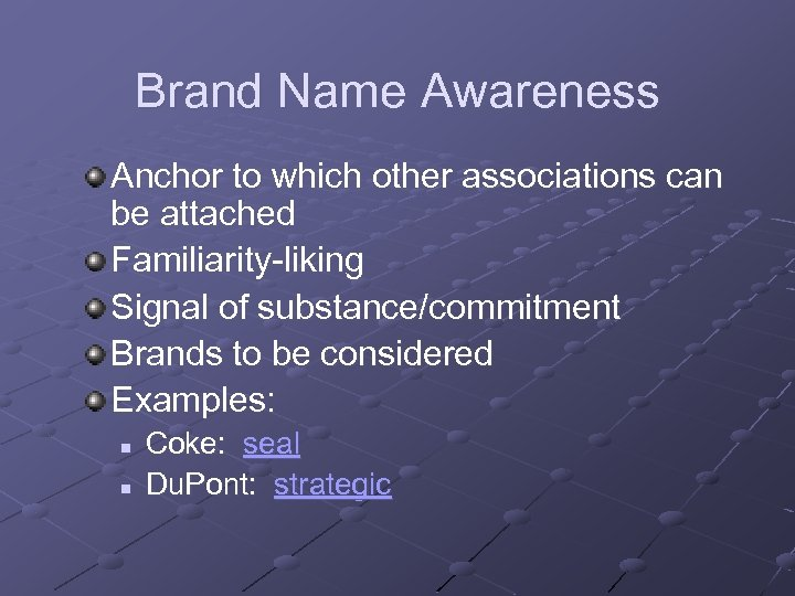 Brand Name Awareness Anchor to which other associations can be attached Familiarity-liking Signal of