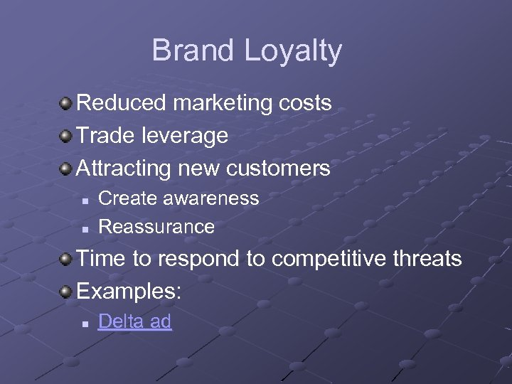 Brand Loyalty Reduced marketing costs Trade leverage Attracting new customers n n Create awareness