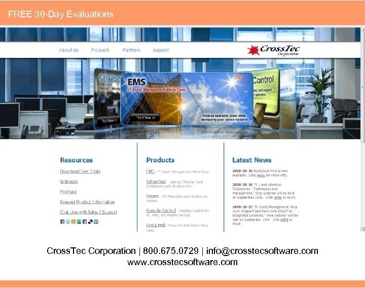 FREE 30 -Day Evaluations Cross. Tec Corporation | 800. 675. 0729 | info@crosstecsoftware. com