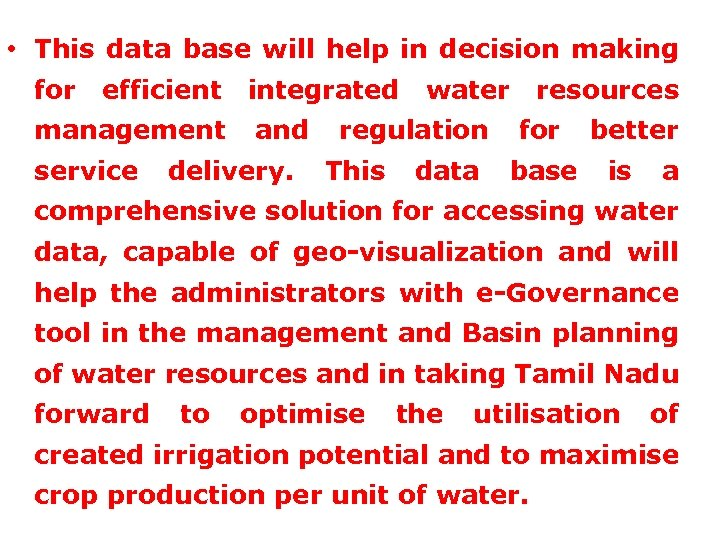 • This data base will help in decision making for efficient integrated water