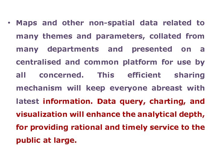 • Maps and other non-spatial data related to many themes and parameters, collated