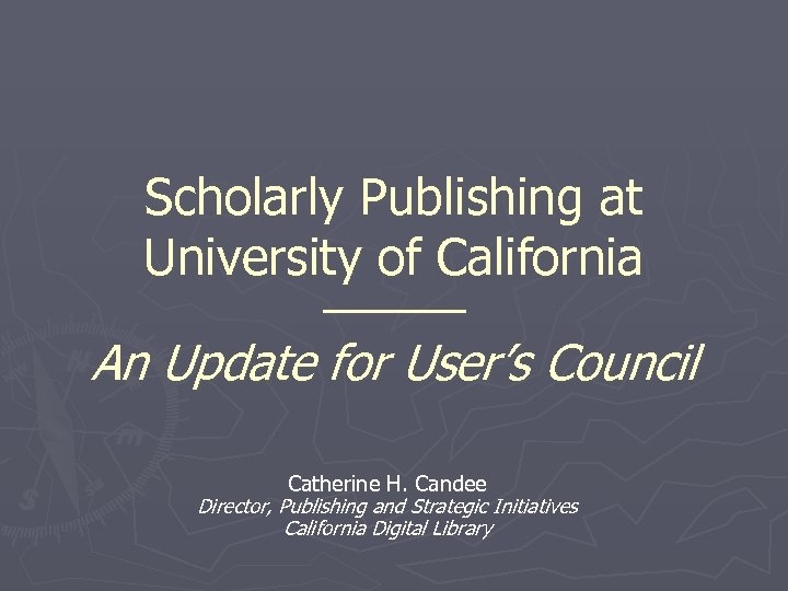 Scholarly Publishing at University of California ———— An Update for User's Council Catherine H.