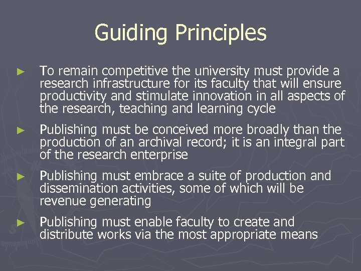 Guiding Principles ► To remain competitive the university must provide a research infrastructure for