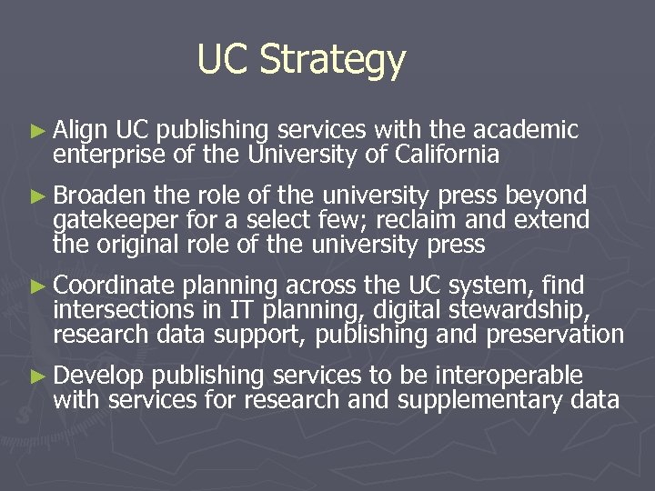 UC Strategy ► Align UC publishing services with the academic enterprise of the University