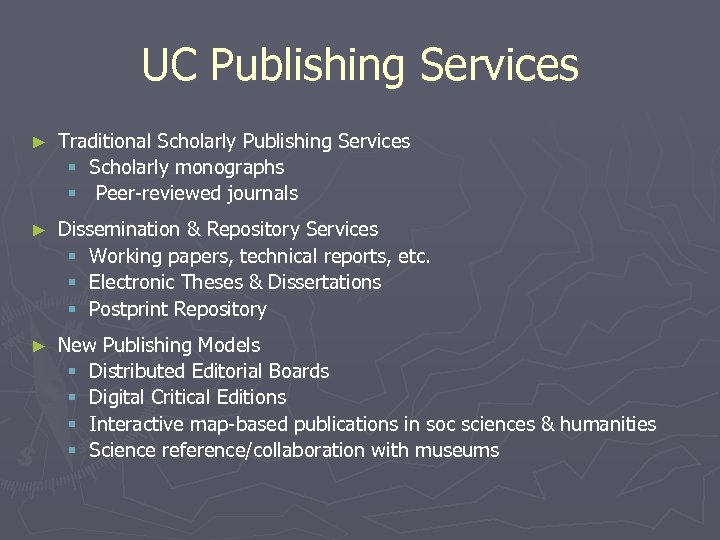 UC Publishing Services ► Traditional Scholarly Publishing Services § Scholarly monographs § Peer-reviewed journals