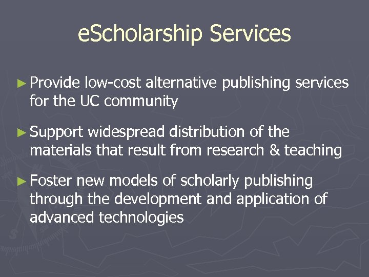 e. Scholarship Services ► Provide low-cost alternative publishing services for the UC community ►