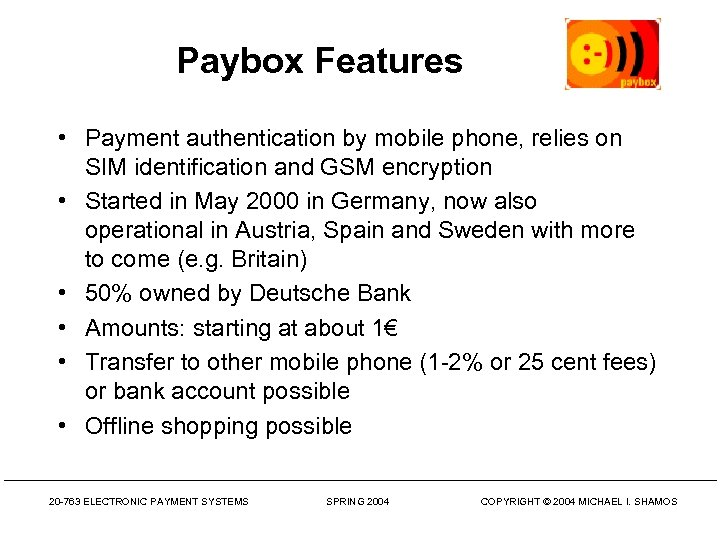 Paybox Features • Payment authentication by mobile phone, relies on SIM identification and GSM