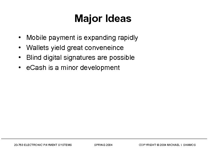 Major Ideas • • Mobile payment is expanding rapidly Wallets yield great conveneince Blind
