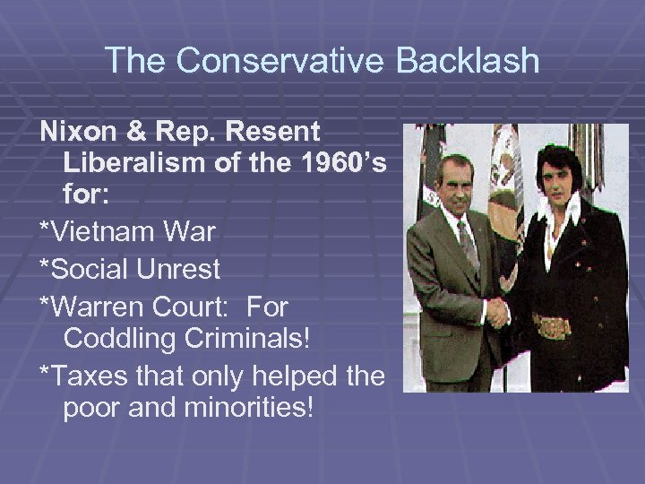 The Conservative Backlash Nixon & Rep. Resent Liberalism of the 1960's for: *Vietnam War