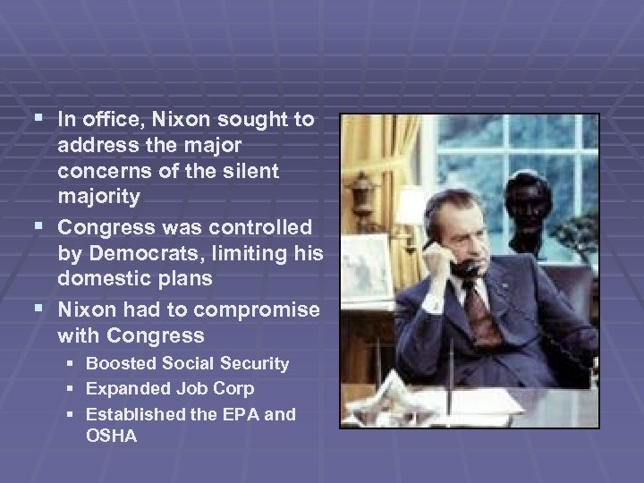 § In office, Nixon sought to address the major concerns of the silent majority