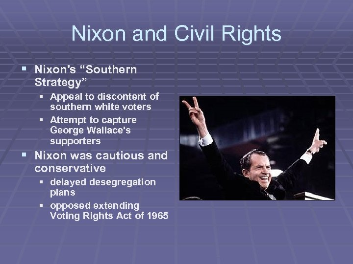 "Nixon and Civil Rights § Nixon's ""Southern Strategy"" § Appeal to discontent of southern"