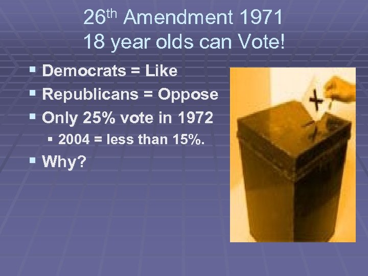 26 th Amendment 1971 18 year olds can Vote! § Democrats = Like §