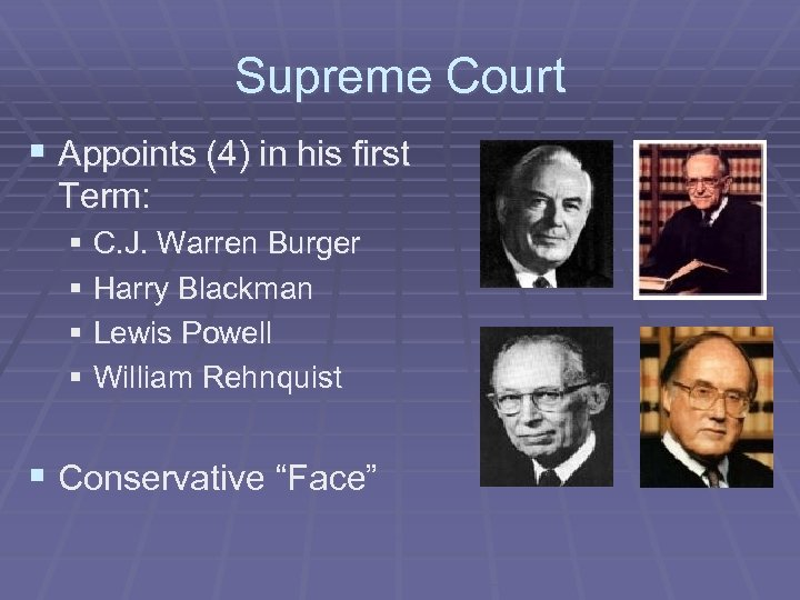 Supreme Court § Appoints (4) in his first Term: § C. J. Warren Burger