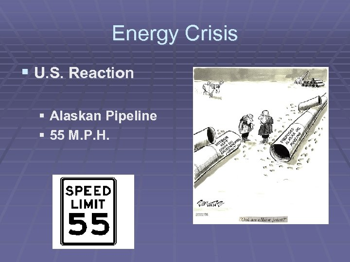 Energy Crisis § U. S. Reaction § Alaskan Pipeline § 55 M. P. H.