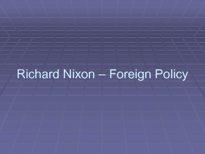 Richard Nixon – Foreign Policy