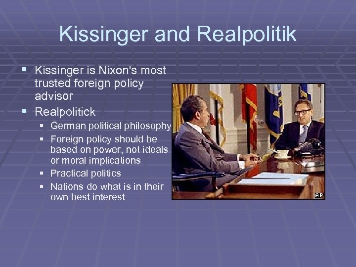 Kissinger and Realpolitik § Kissinger is Nixon's most trusted foreign policy advisor § Realpolitick