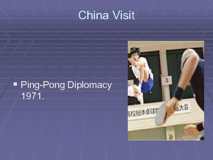 China Visit § Ping-Pong Diplomacy 1971.