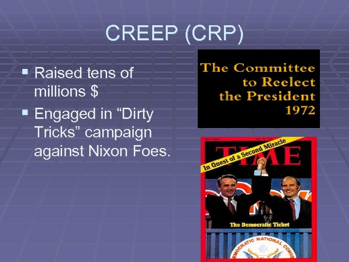 "CREEP (CRP) § Raised tens of millions $ § Engaged in ""Dirty Tricks"" campaign"