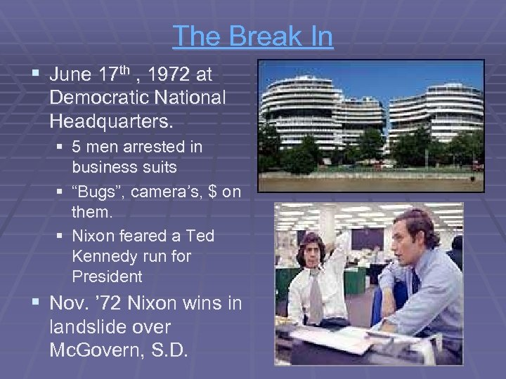 The Break In § June 17 th , 1972 at Democratic National Headquarters. §