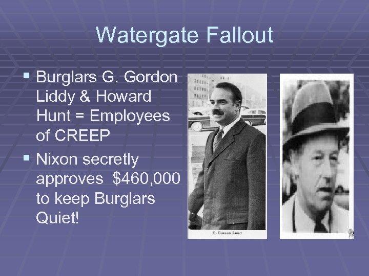 Watergate Fallout § Burglars G. Gordon Liddy & Howard Hunt = Employees of CREEP