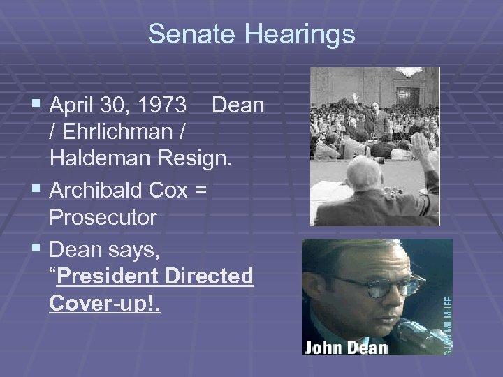 Senate Hearings § April 30, 1973 Dean / Ehrlichman / Haldeman Resign. § Archibald