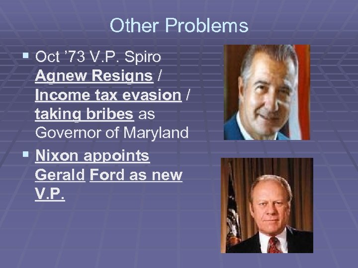 Other Problems § Oct ' 73 V. P. Spiro Agnew Resigns / Income tax