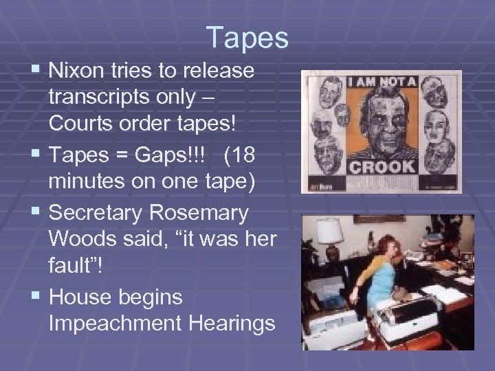 Tapes § Nixon tries to release transcripts only – Courts order tapes! § Tapes