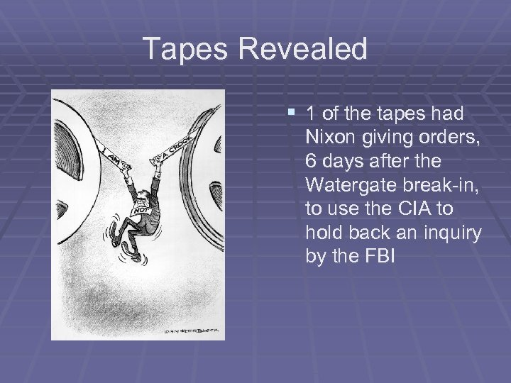Tapes Revealed § 1 of the tapes had Nixon giving orders, 6 days after