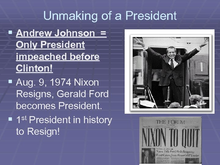Unmaking of a President § Andrew Johnson = Only President impeached before Clinton! §