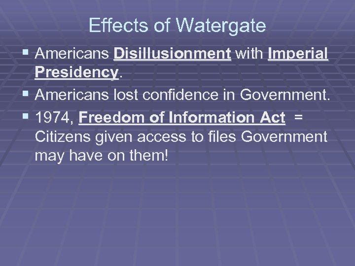 Effects of Watergate § Americans Disillusionment with Imperial Presidency. § Americans lost confidence in