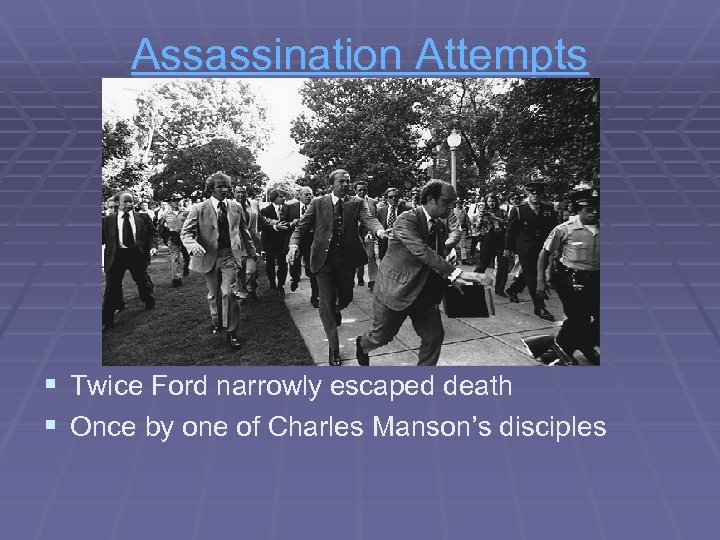 Assassination Attempts § § Twice Ford narrowly escaped death Once by one of Charles
