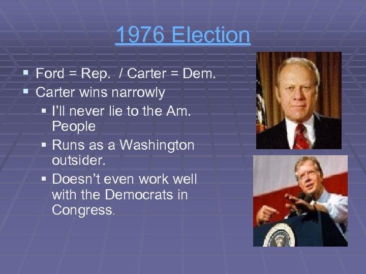 1976 Election § Ford = Rep. / Carter = Dem. § Carter wins narrowly