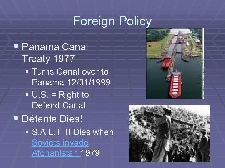 Foreign Policy § Panama Canal Treaty 1977 § Turns Canal over to Panama 12/31/1999