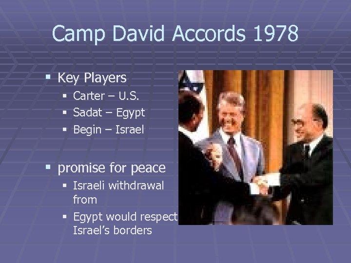 Camp David Accords 1978 § Key Players § § § Carter – U. S.