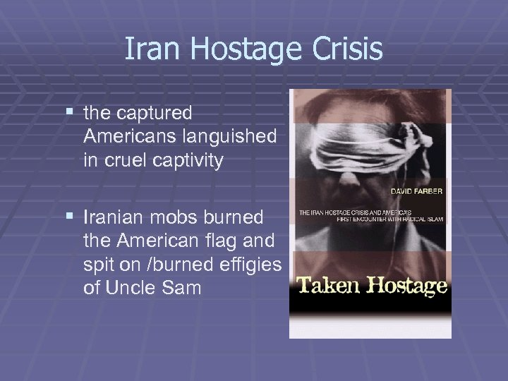 Iran Hostage Crisis § the captured Americans languished in cruel captivity § Iranian mobs