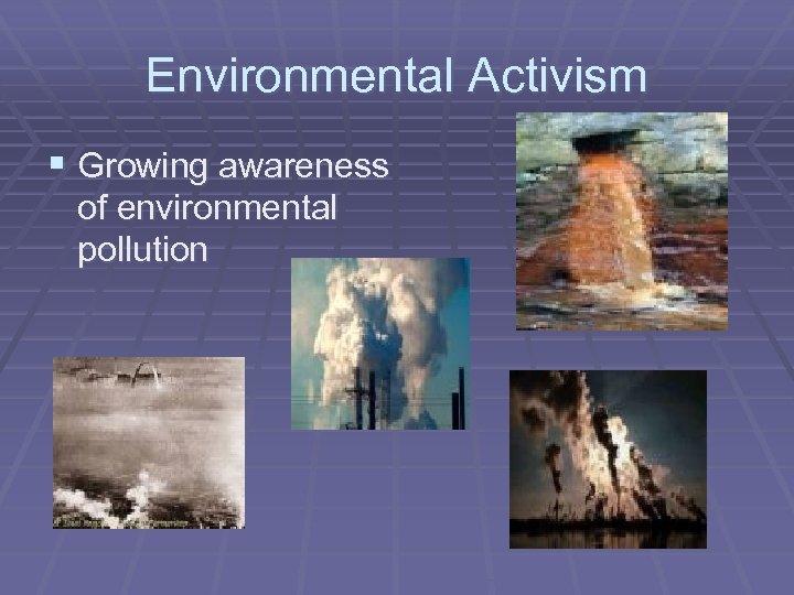 Environmental Activism § Growing awareness of environmental pollution