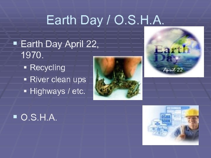 Earth Day / O. S. H. A. § Earth Day April 22, 1970. §