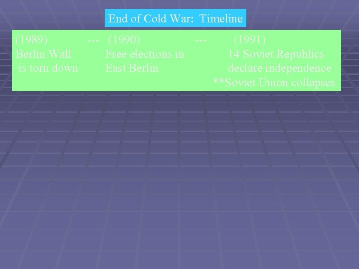 End of Cold War: Timeline (1989) --- (1990) --Berlin Wall Free elections in is